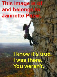 """Photo of Jannette Pazer rock climbing, the image used on another site and claimed to be of someone else. Overlaid text says """"This image is of and belongs to Jannette Pazer. I know it's true. I was there. You weren't""""."""
